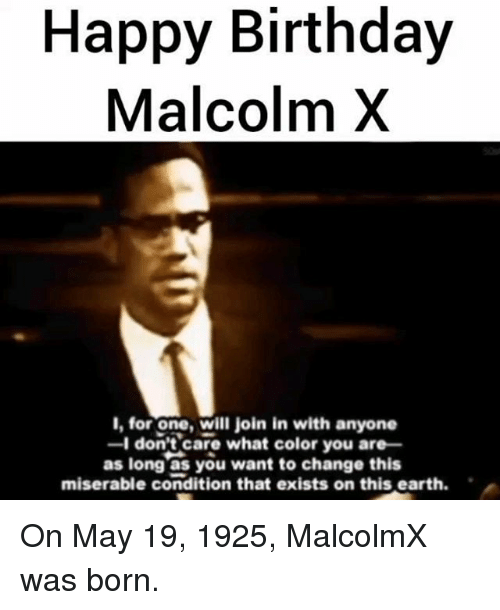 happy birthday malcolm x i for one will join in with anyone i don t