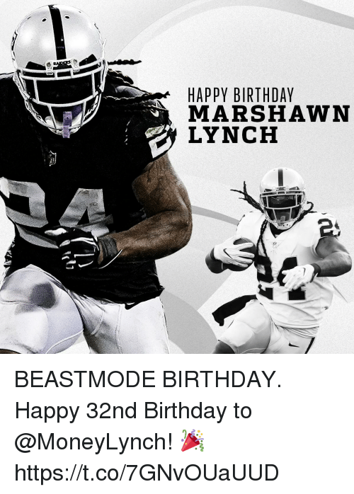 Birthday, Marshawn Lynch, and Memes: HAPPY BIRTHDAY  MARSHAWN  LYNCH BEASTMODE BIRTHDAY.  Happy 32nd Birthday to @MoneyLynch! 🎉 https://t.co/7GNvOUaUUD