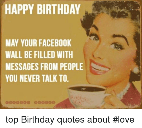 Birthday Facebook And Love HAPPY BIRTHDAY MAY YOUR FACEBOOK WALL BE FILLED WITH