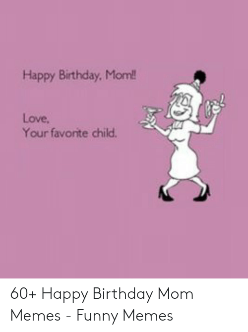 Surprising Happy Birthday Mom Love Your Favonte Child 60 Happy Birthday Mom Funny Birthday Cards Online Overcheapnameinfo