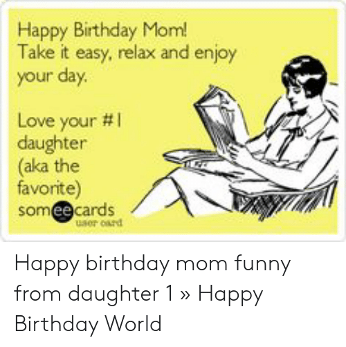 Tremendous Happy Birthday Mom Take It Easy Relax And Enjoy Your Day Love Funny Birthday Cards Online Overcheapnameinfo