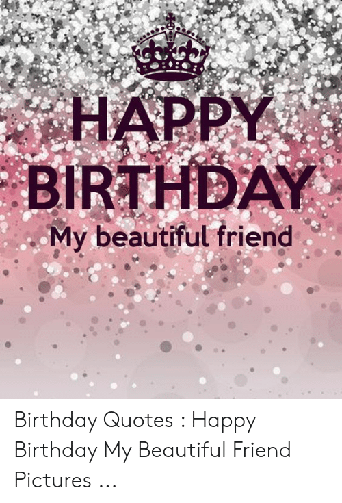 HAPPY BIRTHDAY My Beautiful Friend Birthday Quotes Happy