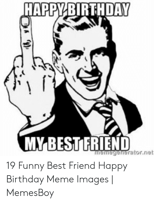 Remarkable Happy Birthday My Best Friend Memegeneratornet 19 Funny Best Funny Birthday Cards Online Alyptdamsfinfo