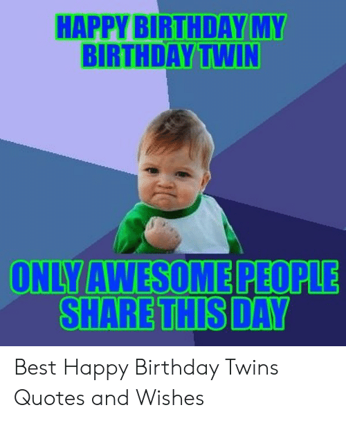 HAPPY BIRTHDAY MY BIRTHDAYTWIN ONLY AWESOMEPEOPLE SHARE THIS ...