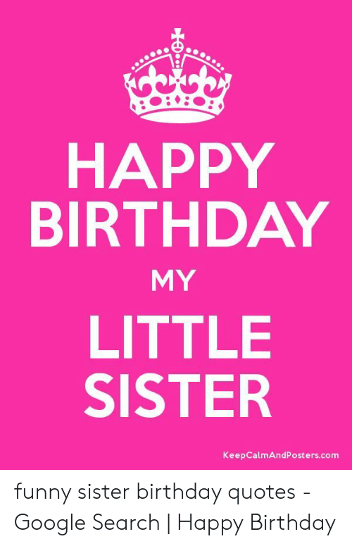 Stupendous Happy Birthday My Little Sister Keepcalmandposterscom Funny Sister Funny Birthday Cards Online Inifofree Goldxyz