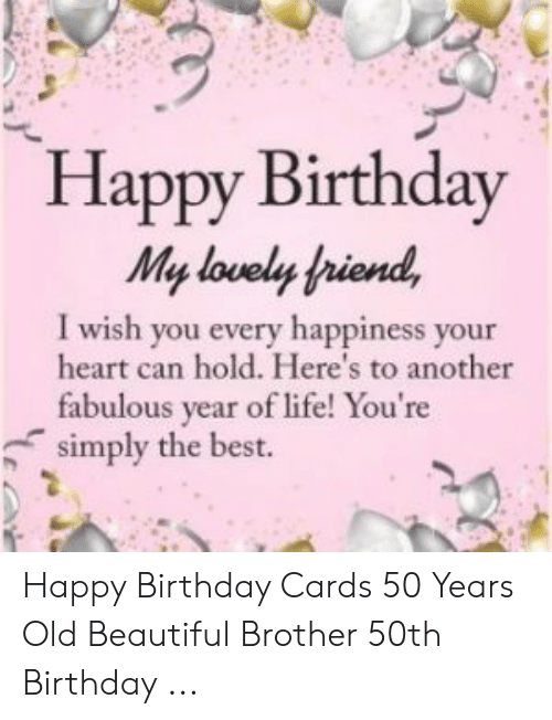 Beautiful Birthday And Life Happy My Lovely Priend I Wish You Every Cards 50 Years