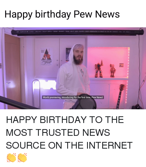 Happy Birthday Pew News World Premiering Introducing For The First