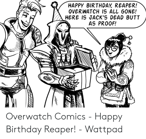 HAPPY BIRTHDAY REAPER! OVERWATCH 1S ALL GONE! HERE IS JACK'S DEAD