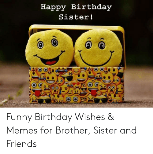 Happy Birthday Sister! G Funny Birthday Wishes & Memes for