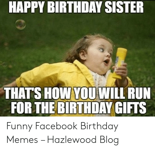 HAPPY BIRTHDAY SISTER THATS HOW YOU WILL RUN FOR THE BIRTHDAY GIFTS