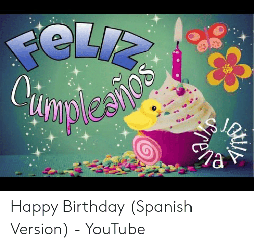 Happy Birthday In Spanish.Happy Birthday Spanish Version Youtube Birthday Meme On