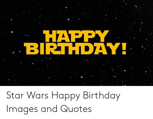 Happy Birthday Star Wars Happy Birthday Images And Quotes Birthday Meme On Me Me
