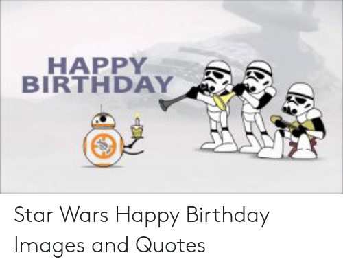 HAPPY BIRTHDAY Star Wars Happy Birthday Images and Quotes ...