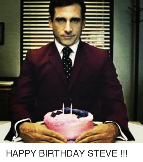 Memes, Happy Birthday, and 🤖: HAPPY BIRTHDAY STEVE !!!