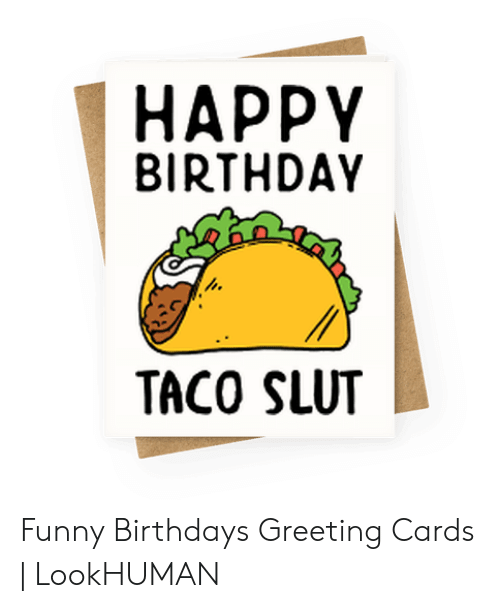 HAPPY BIRTHDAY TACO SLUT Funny Birthdays Greeting Cards