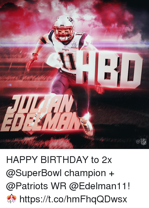 Birthday, Memes, and Patriotic: HAPPY BIRTHDAY to 2x @SuperBowl champion + @Patriots WR @Edelman11! 🎊 https://t.co/hmFhqQDwsx