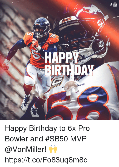 Birthday, Memes, and Happy Birthday: Happy Birthday to 6x Pro Bowler and #SB50 MVP @VonMiller! 🙌 https://t.co/Fo83uq8m8q