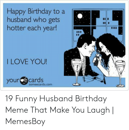 Birthday Funny And Love Happy To A Husband Who Gets Hotter Each