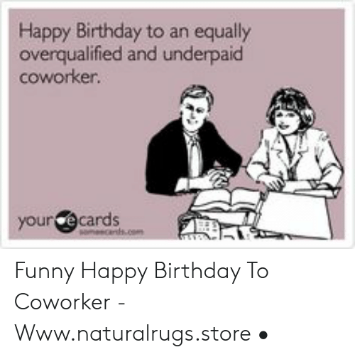 Birthday Funny And Happy To An Equally Overqualified Underpaid