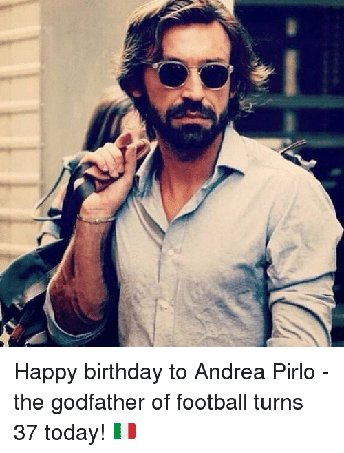 Happy Birthday To Andrea Pirlo The Godfather Of Football Turns 37