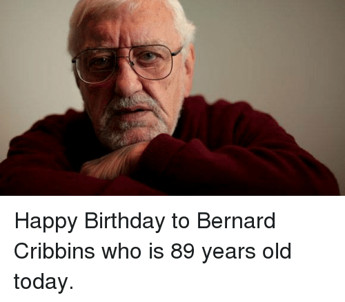 Birthday, Memes, and Happy Birthday: Happy Birthday to Bernard Cribbins who is 89 years old today.