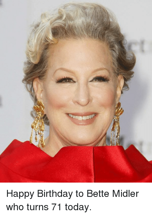 happy birthday to bette midler who turns 71 today 7749366 happy birthday to bette midler who turns 71 today birthday meme on
