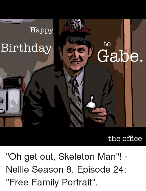 Happy Birthday to Gabe the Office Oh Get Out Skeleton Man ...