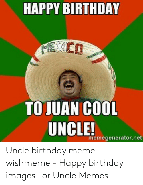 Happy Birthday To Juan Cool Uncle Memegeneratornet Uncle Birthday