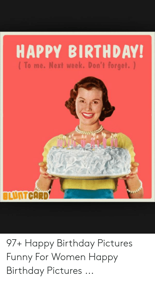 HAPPY BIRTHDAY to Me Next Week Don't Forget BLUNTCARD 97 ...
