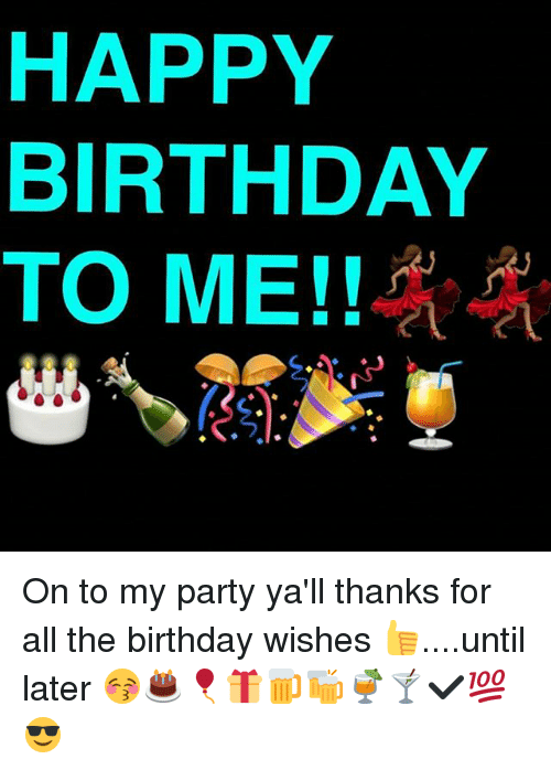 Birthday Memes And Party HAPPY BIRTHDAY TO ME On To My