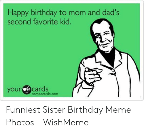 Your Ecards Someecards Com Memes Birthday Meme And Happy To Mom Dads Second Favorite