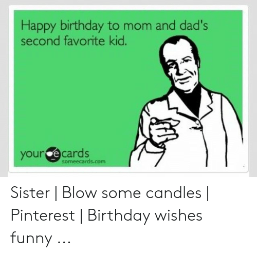 Birthday Funny And Pinterest Happy To Mom Dads Second Favorite Kid