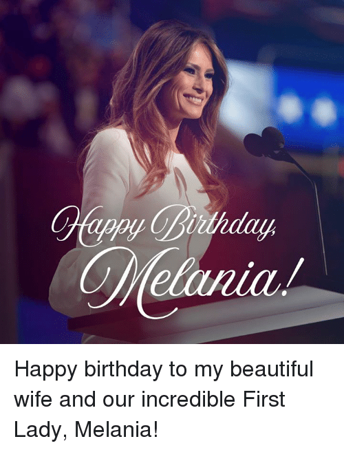 Happy Birthday To My Beautiful Wife And Our Incredible First Lady