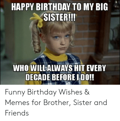 Birthday Friends And Funny HAPPY BIRTHDAY TO MY BIC SISTER