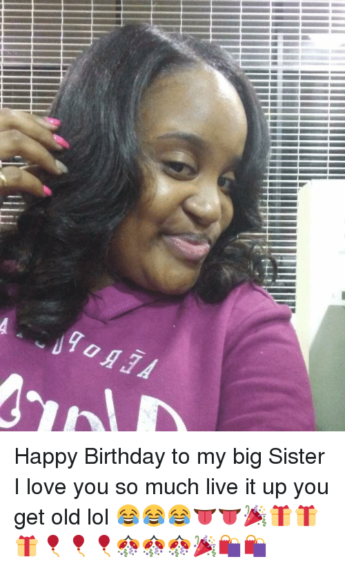 Happy Birthday To My Big Sister I Love You So Much Live It Up You