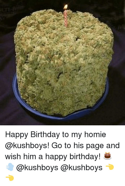 Birthday Homie And Weed Happy To My Kushboys Go