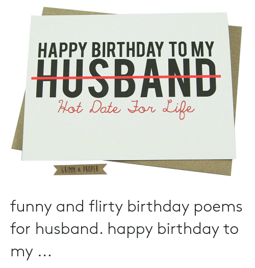 Happy Birthday To My Husband Hot Date Jon Ile Grimm Proper Funny And Flirty Birthday Poems For Husband Happy Birthday To My Birthday Meme On Me Me