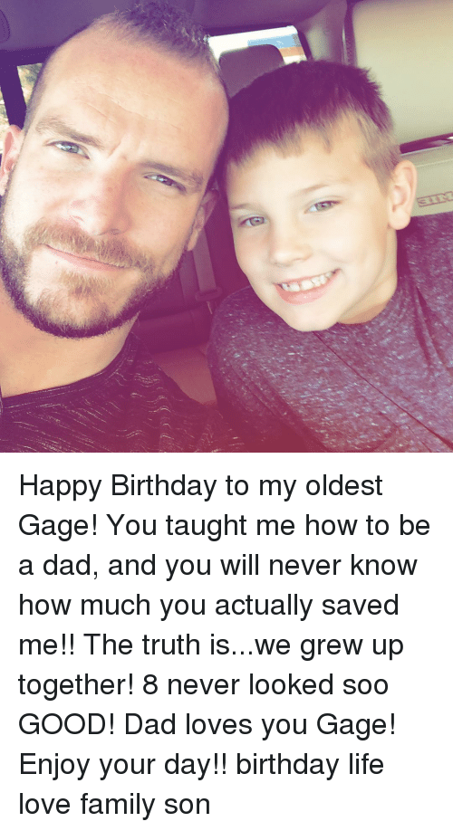 Birthday, Dad, and Family: Happy Birthday to my oldest Gage! You taught me how to be a dad, and you will never know how much you actually saved me!! The truth is...we grew up together! 8 never looked soo GOOD! Dad loves you Gage! Enjoy your day!! birthday life love family son