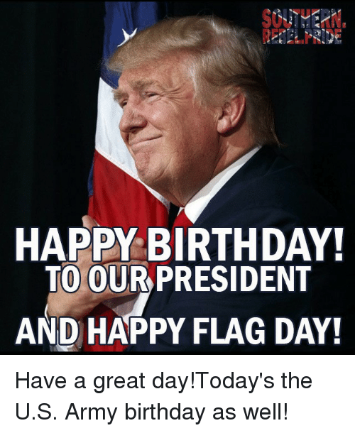 Happy Birthday To Our President And Happy Flag Day Have A Great