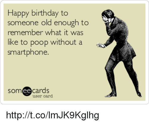 Happy Birthday To Someone Old Enough To Remember What It Was Like To