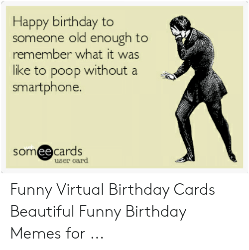 Beautiful Birthday And Funny Happy To Someone Old Enough Remember What Virtual Cards