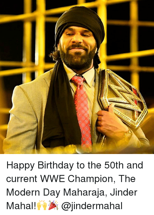 Happy Birthday To The 50th And Current Wwe Champion The Modern Day