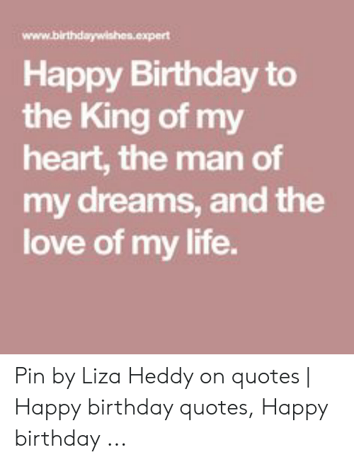 happy birthday to the king of my heart the man of my dreams and