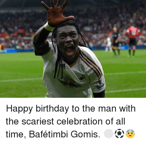 Birthday, Memes, and Happy Birthday: Happy birthday to the man with the scariest celebration of all time, Bafétimbi Gomis.  ⚪️⚽️😨