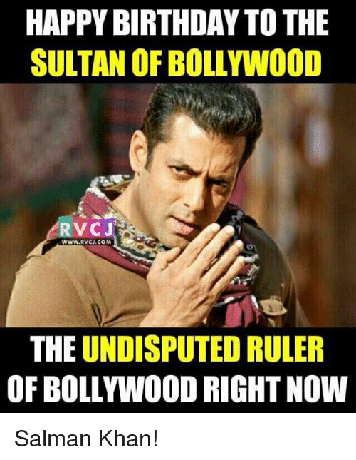 Memes, Happy Birthday, and Ruler: HAPPY BIRTHDAY TO THE  SULTAN OF BOLLYWOOD  RV CJ  RVCJ.COM  THE UNDISPUTED RULER  OF BOLLww00D RIGHT NOW Salman Khan!