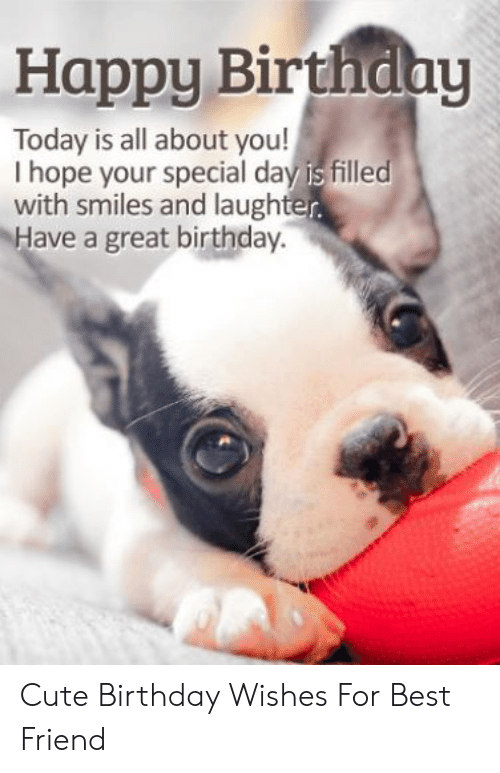 Happy Birthday Today Is All About You! I Hope Your Special ...