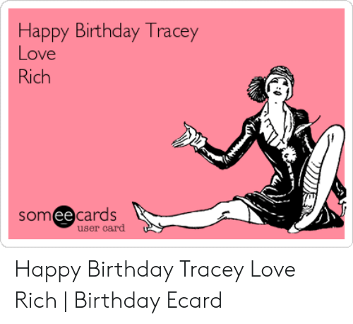 Birthday Love And Happy Tracey Rich Somee Cards User