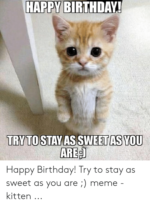Happy Birthday Try To Stay As Sweet As You Are Happy Birthday