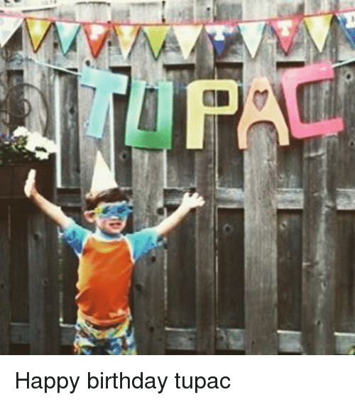 happy birthday tupac 8498446 ✅ 25 best memes about happy birthday tupac happy birthday