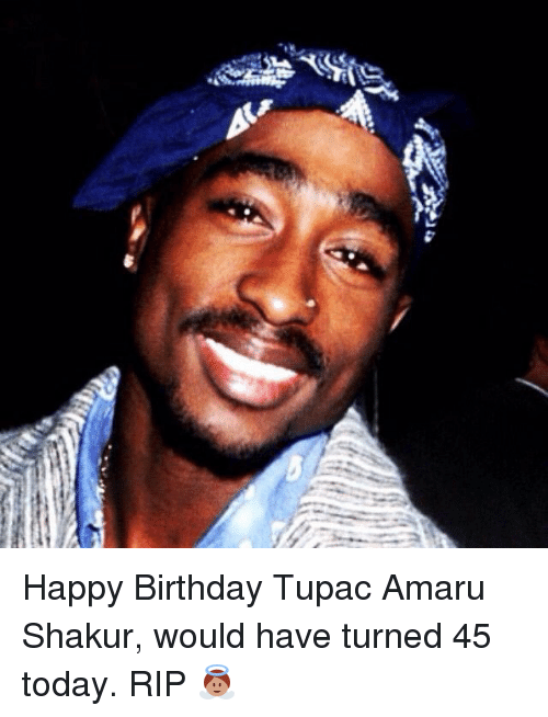 happy birthday tupac amaru shakur would have turned 45 today 2841403 ✅ 25 best memes about happy birthday tupac happy birthday